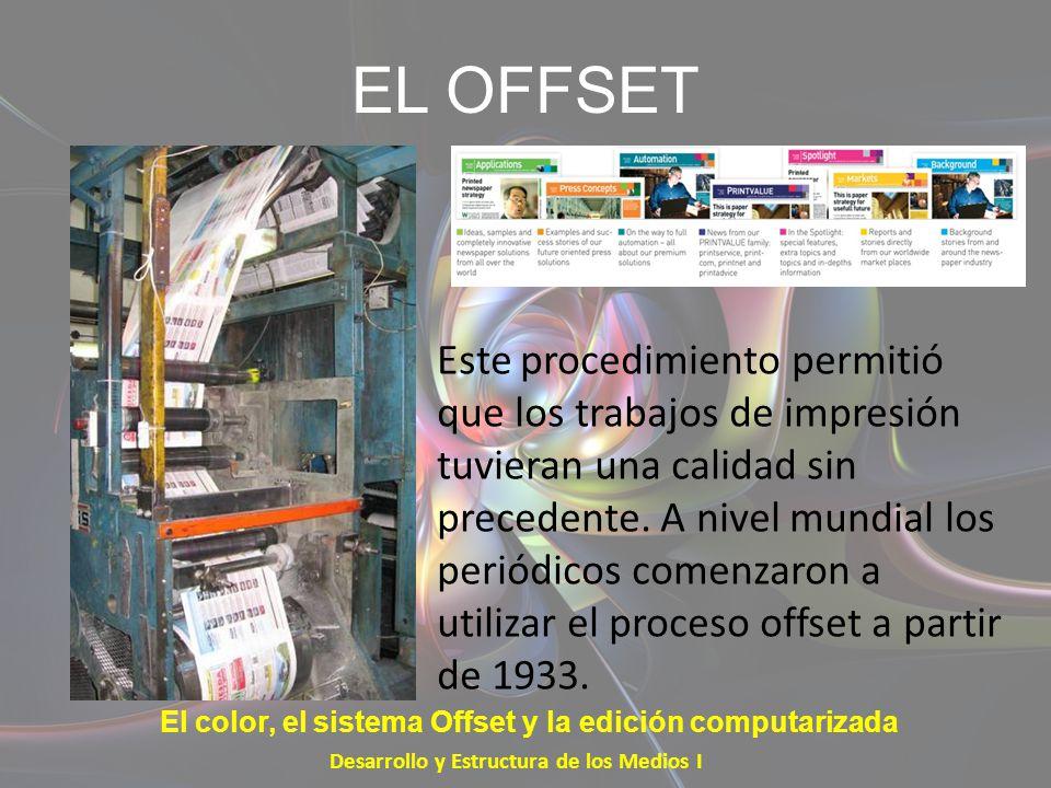 EL OFFSET Este procedimiento permitió que los trabajos de impresión tuvieran una calidad sin precedente. A nivel mundial los periódicos comenzaron a u