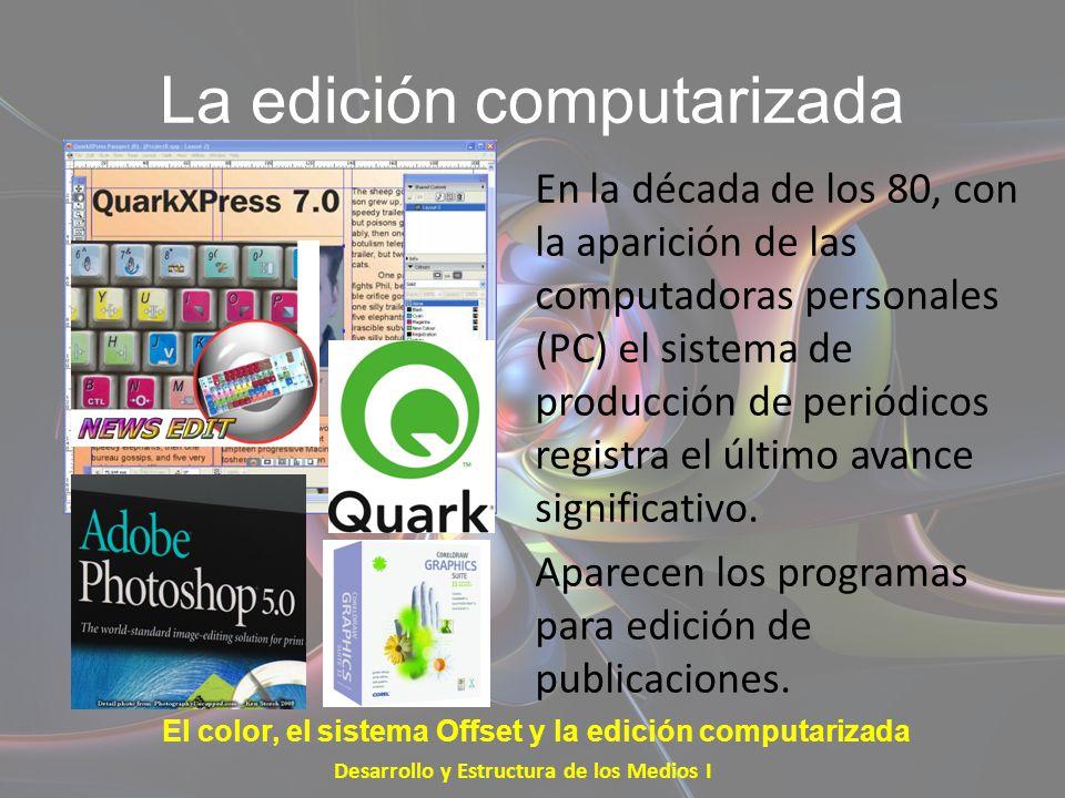 La edición computarizada En la década de los 80, con la aparición de las computadoras personales (PC) el sistema de producción de periódicos registra