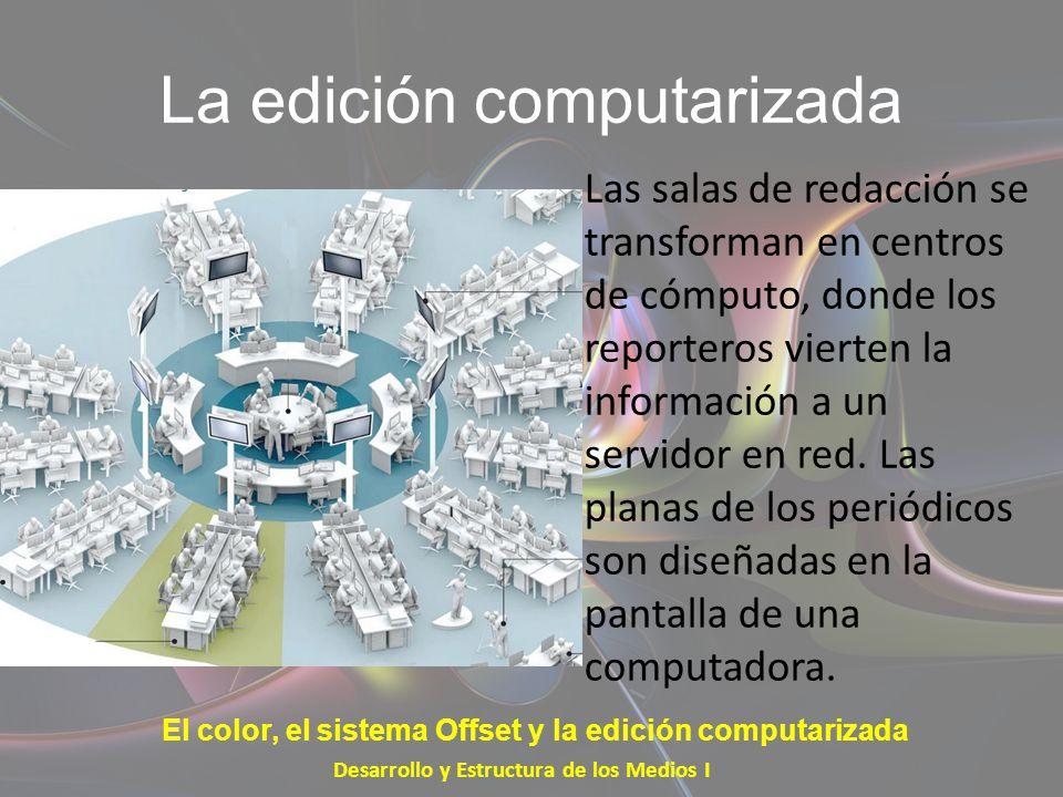 La edición computarizada Las salas de redacción se transforman en centros de cómputo, donde los reporteros vierten la información a un servidor en red