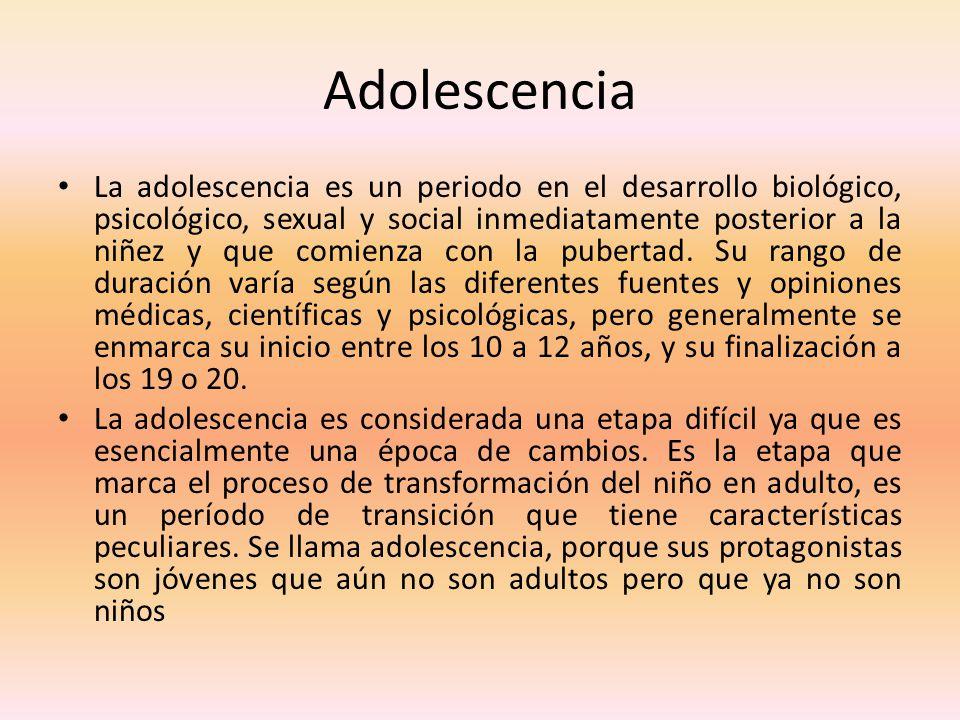 Adolescencia La adolescencia es un periodo en el desarrollo biológico, psicológico, sexual y social inmediatamente posterior a la niñez y que comienza