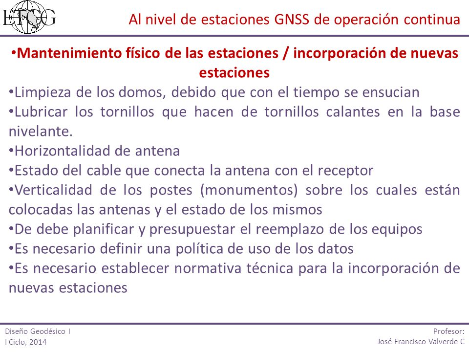 Diseño Geodésico I I Ciclo, 2014 Profesor: José Francisco Valverde C Mantenimiento físico de las estaciones / incorporación de nuevas estaciones Limpi
