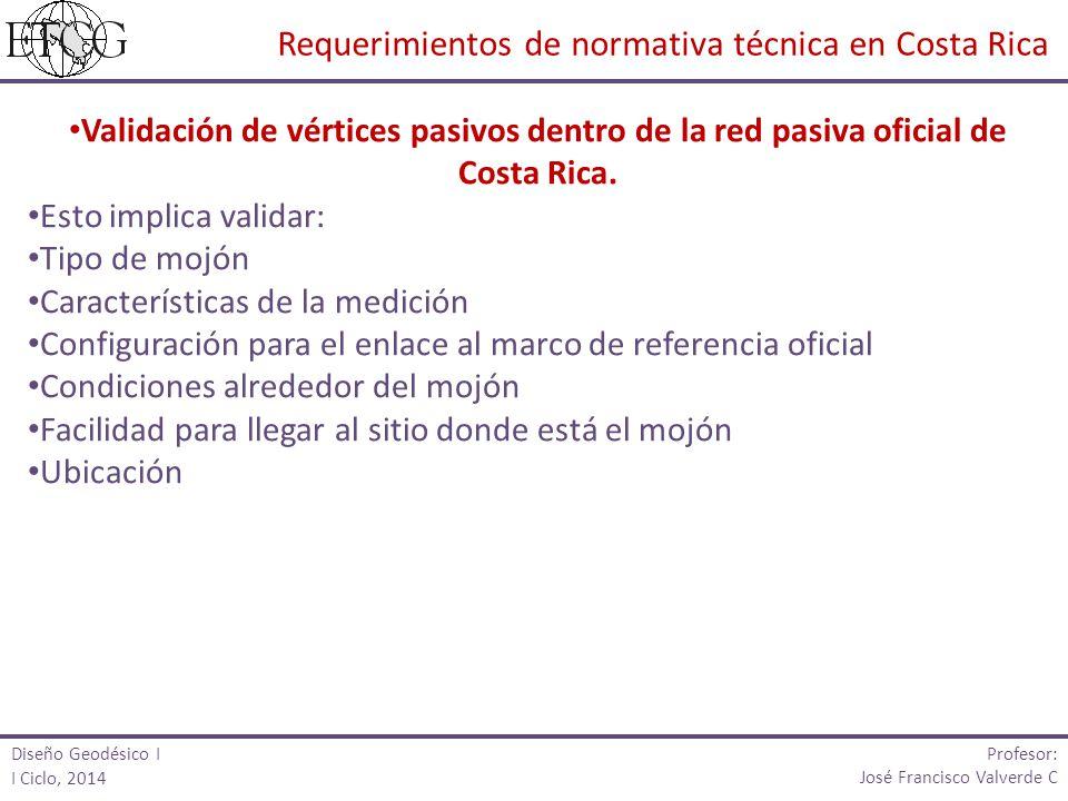 Validación de vértices pasivos dentro de la red pasiva oficial de Costa Rica. Esto implica validar: Tipo de mojón Características de la medición Confi