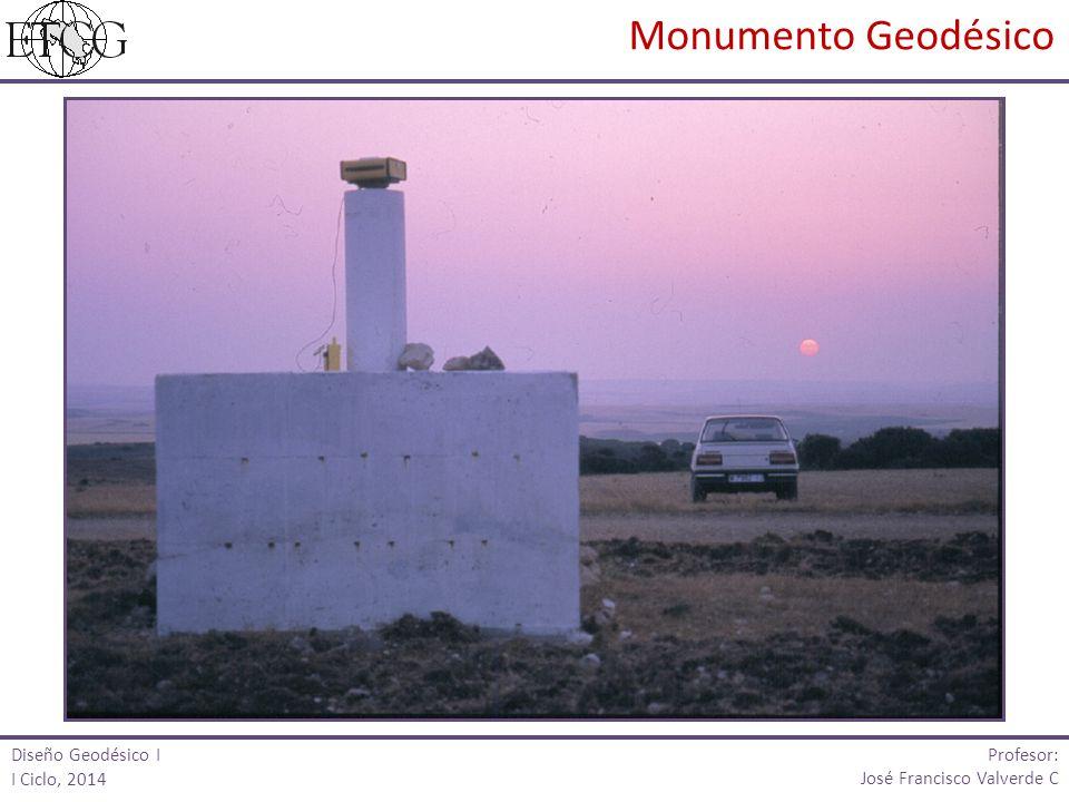 Monumento Geodésico Diseño Geodésico I I Ciclo, 2014 Profesor: José Francisco Valverde C