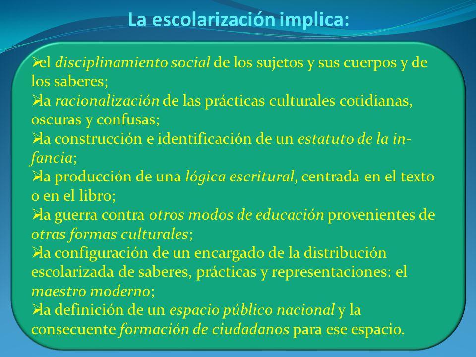 el disciplinamiento social de los sujetos y sus cuerpos y de los saberes; la racionalización de las prácticas culturales cotidianas, oscuras y confusa