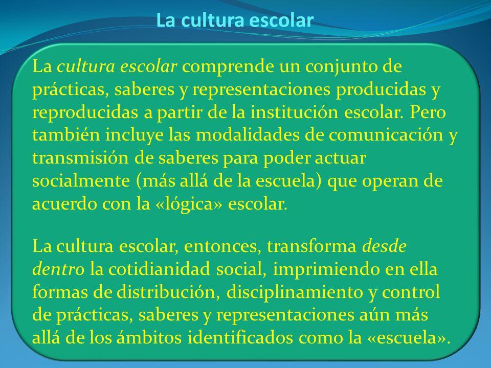 La cultura escolar comprende un conjunto de prácticas, saberes y representaciones producidas y reproducidas a partir de la institución escolar. Pero t