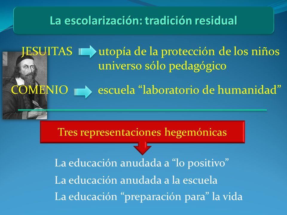 La escolarización: tradición residual JESUITAS utopía de la protección de los niños universo sólo pedagógico COMENIO escuela laboratorio de humanidad