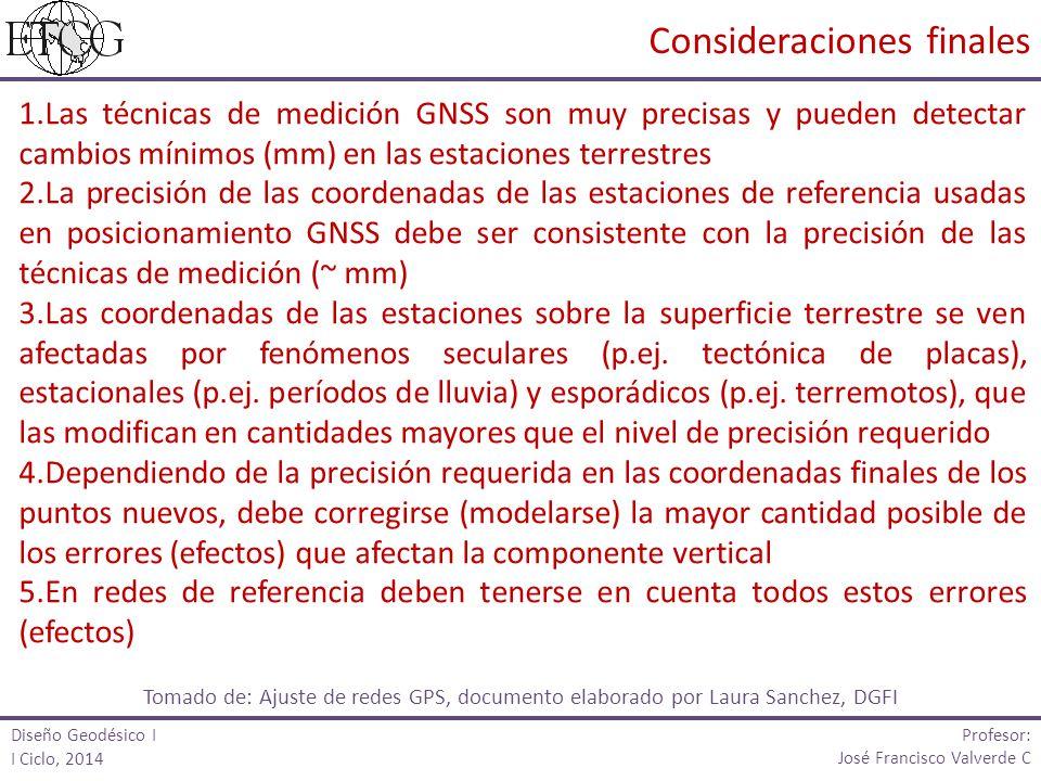 Profesor: José Francisco Valverde C 1.Las técnicas de medición GNSS son muy precisas y pueden detectar cambios mínimos (mm) en las estaciones terrestr