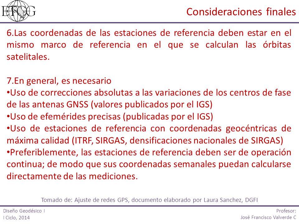 Profesor: José Francisco Valverde C 6.Las coordenadas de las estaciones de referencia deben estar en el mismo marco de referencia en el que se calcula