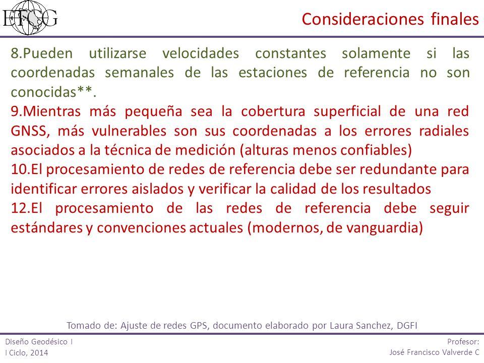 Profesor: José Francisco Valverde C 8.Pueden utilizarse velocidades constantes solamente si las coordenadas semanales de las estaciones de referencia