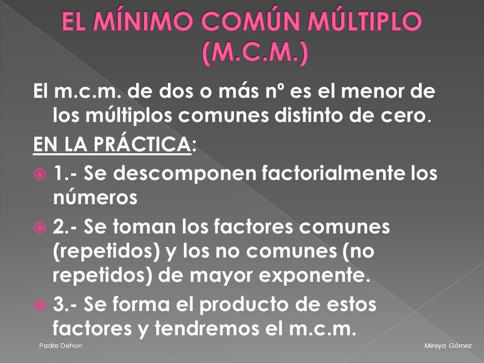 El m.c.m.de dos o más nº es el menor de los múltiplos comunes distinto de cero.