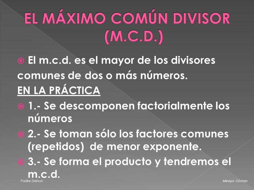 El m.c.d.es el mayor de los divisores comunes de dos o más números.