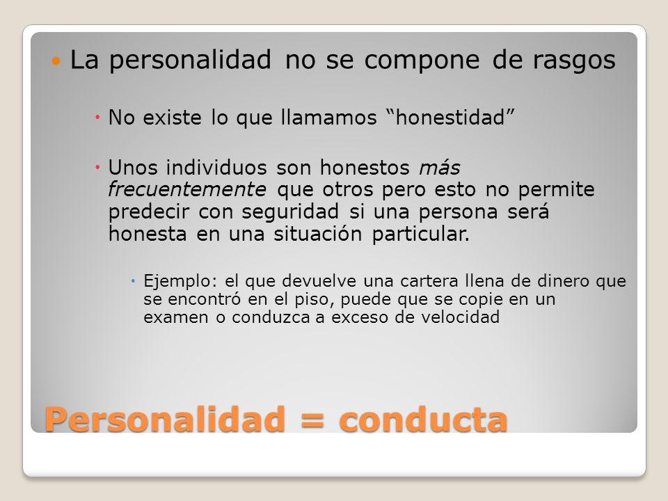 Personalidad = conducta La personalidad no se compone de rasgos No existe lo que llamamos honestidad Unos individuos son honestos más frecuentemente q