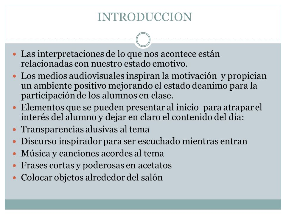 INTRODUCCION Las interpretaciones de lo que nos acontece están relacionadas con nuestro estado emotivo. Los medios audiovisuales inspiran la motivació