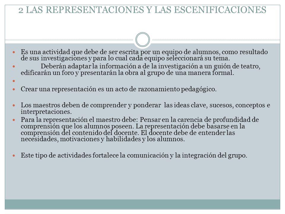2 LAS REPRESENTACIONES Y LAS ESCENIFICACIONES Es una actividad que debe de ser escrita por un equipo de alumnos, como resultado de sus investigaciones
