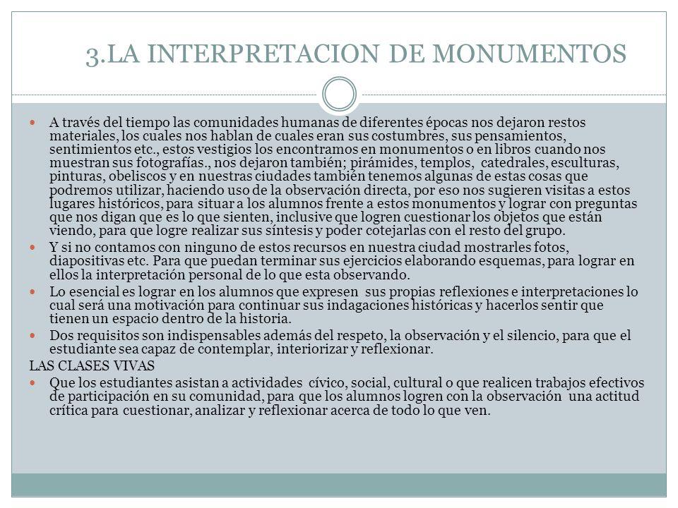 3.LA INTERPRETACION DE MONUMENTOS A través del tiempo las comunidades humanas de diferentes épocas nos dejaron restos materiales, los cuales nos habla
