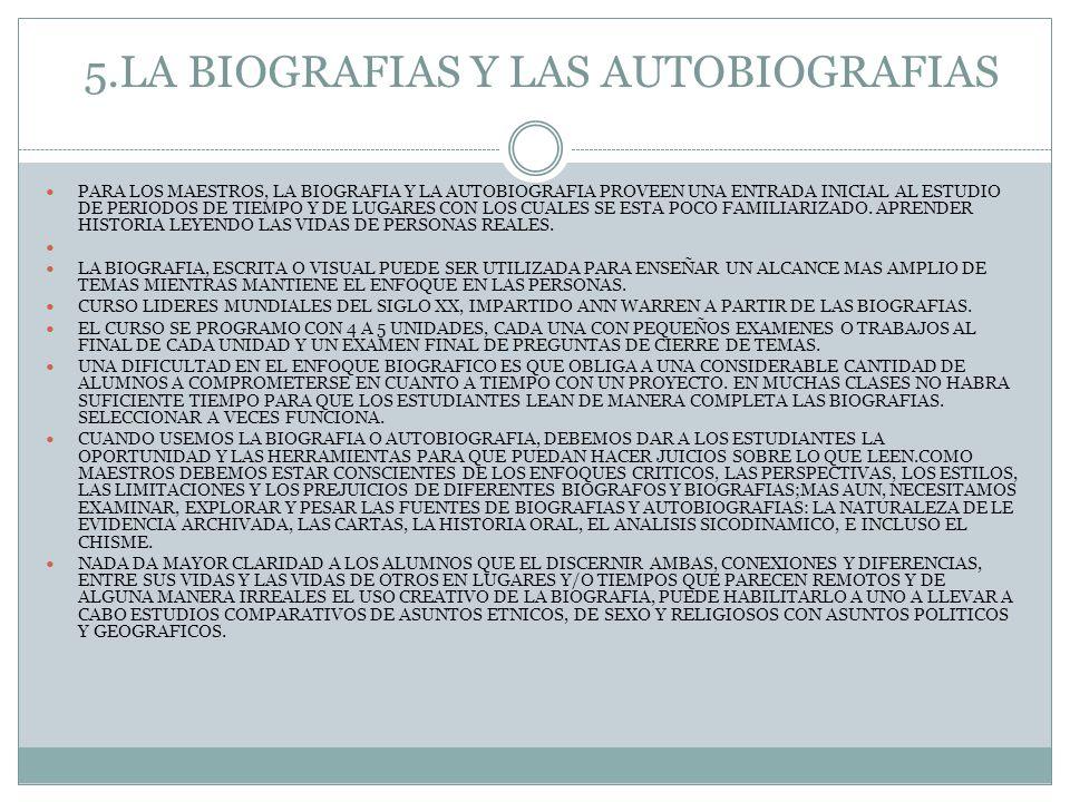 5.LA BIOGRAFIAS Y LAS AUTOBIOGRAFIAS PARA LOS MAESTROS, LA BIOGRAFIA Y LA AUTOBIOGRAFIA PROVEEN UNA ENTRADA INICIAL AL ESTUDIO DE PERIODOS DE TIEMPO Y