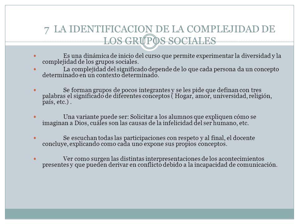 7 LA IDENTIFICACION DE LA COMPLEJIDAD DE LOS GRUPOS SOCIALES Es una dinámica de inicio del curso que permite experimentar la diversidad y la complejid