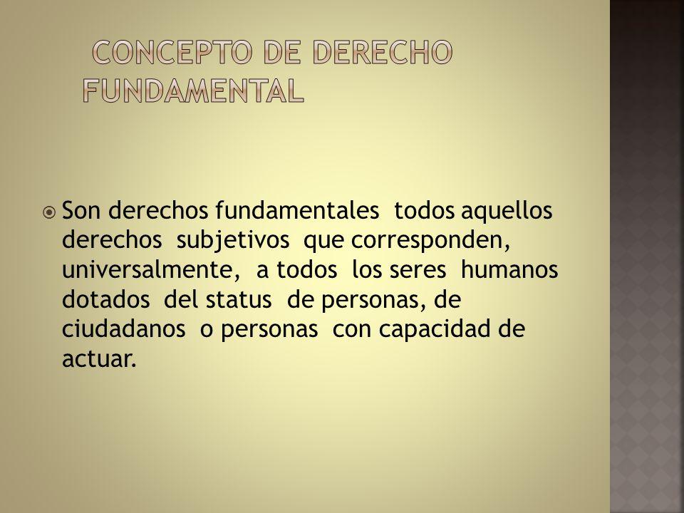 Son derechos fundamentales todos aquellos derechos subjetivos que corresponden, universalmente, a todos los seres humanos dotados del status de person