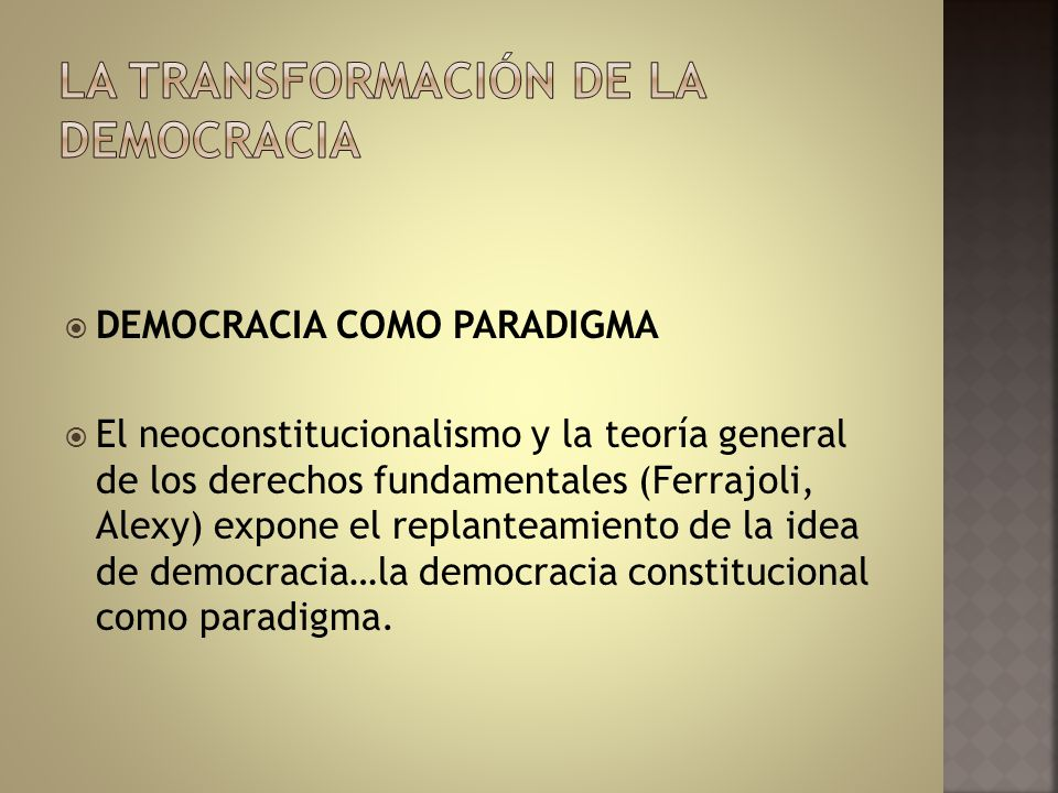 DEMOCRACIA COMO PARADIGMA El neoconstitucionalismo y la teoría general de los derechos fundamentales (Ferrajoli, Alexy) expone el replanteamiento de l