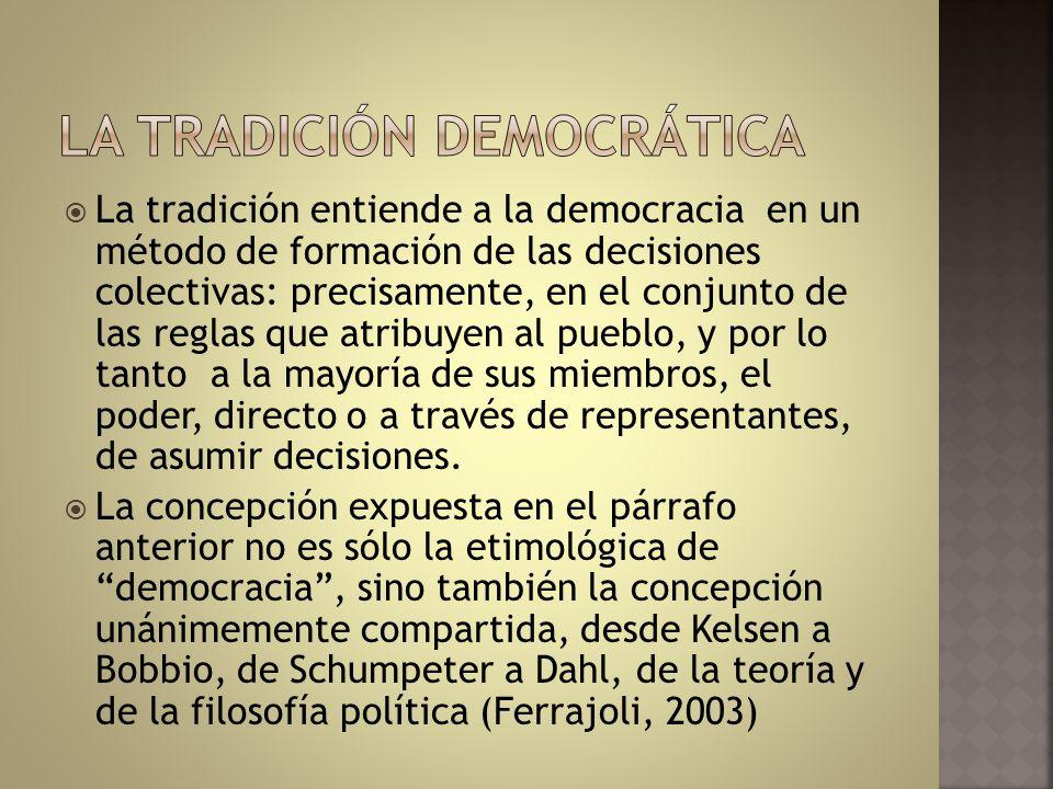 La tradición entiende a la democracia en un método de formación de las decisiones colectivas: precisamente, en el conjunto de las reglas que atribuyen