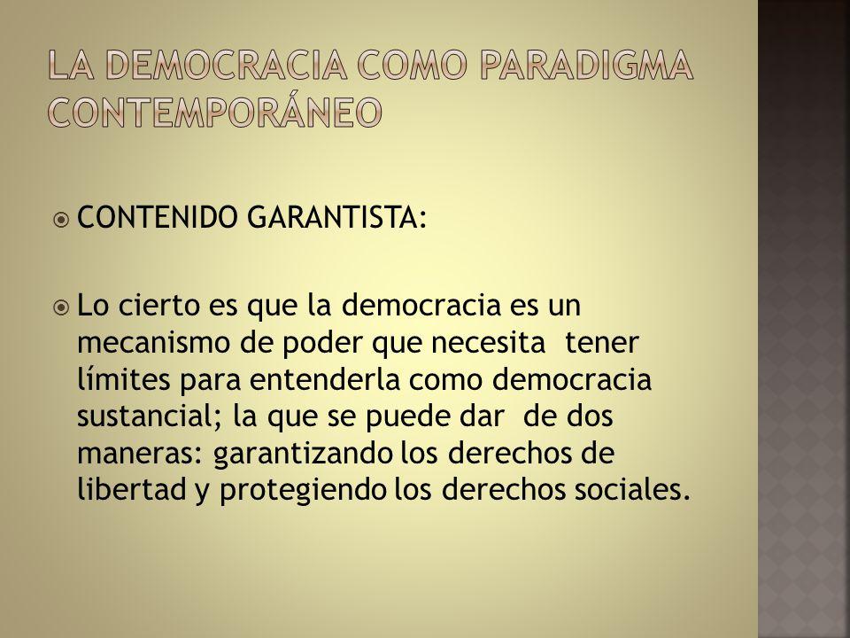 CONTENIDO GARANTISTA: Lo cierto es que la democracia es un mecanismo de poder que necesita tener límites para entenderla como democracia sustancial; l