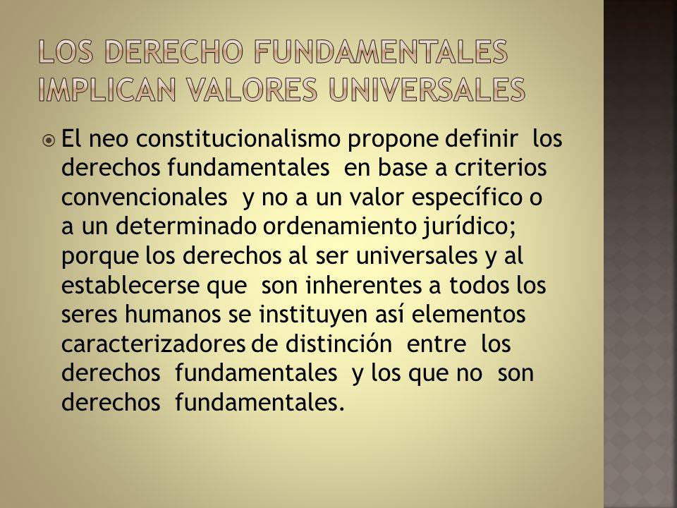 El neo constitucionalismo propone definir los derechos fundamentales en base a criterios convencionales y no a un valor específico o a un determinado