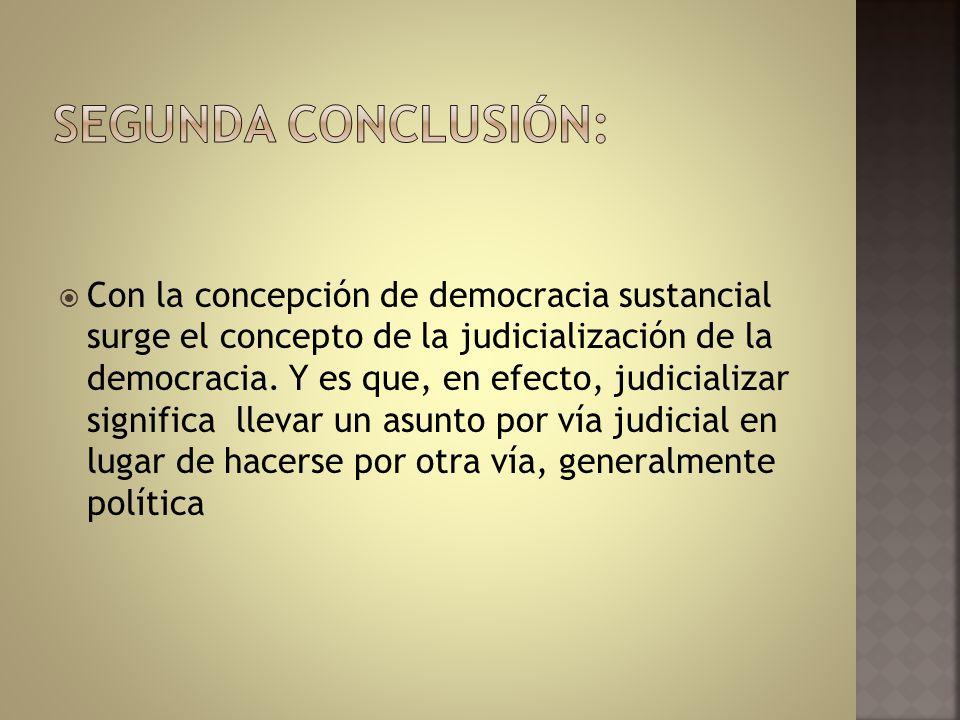 Con la concepción de democracia sustancial surge el concepto de la judicialización de la democracia. Y es que, en efecto, judicializar significa lleva
