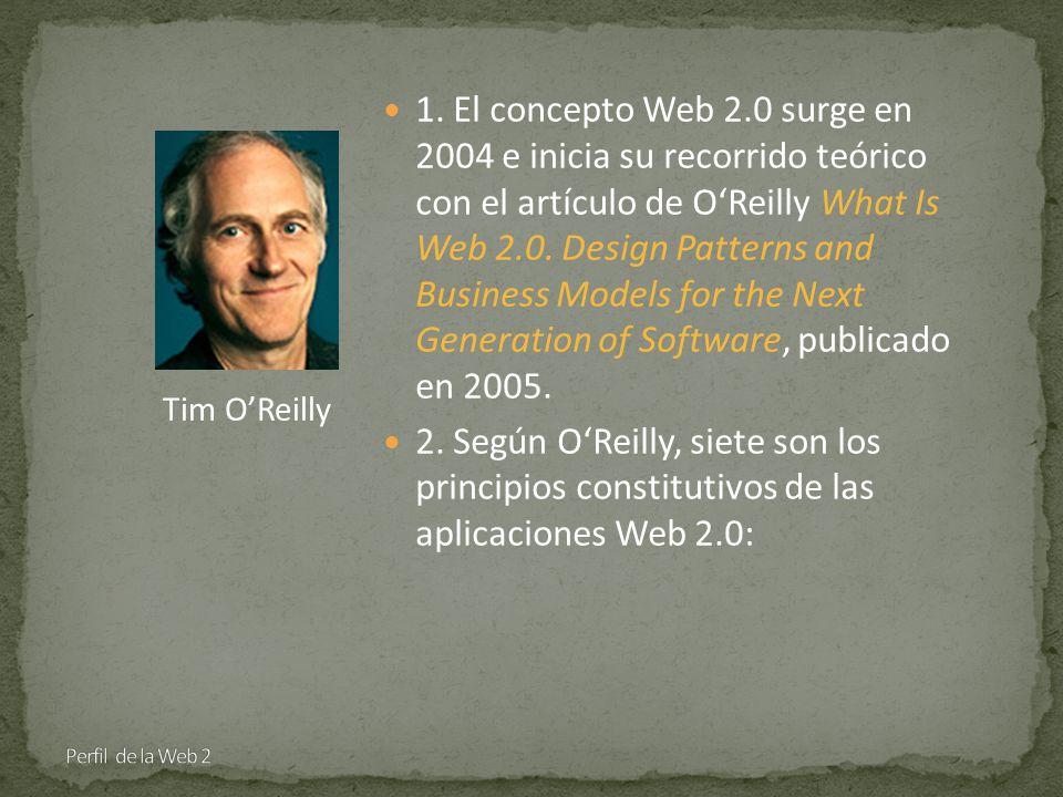 1. El concepto Web 2.0 surge en 2004 e inicia su recorrido teórico con el artículo de OReilly What Is Web 2.0. Design Patterns and Business Models for