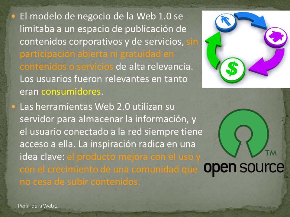 El modelo de negocio de la Web 1.0 se limitaba a un espacio de publicación de contenidos corporativos y de servicios, sin participación abierta ni gratuidad en contenidos o servicios de alta relevancia.