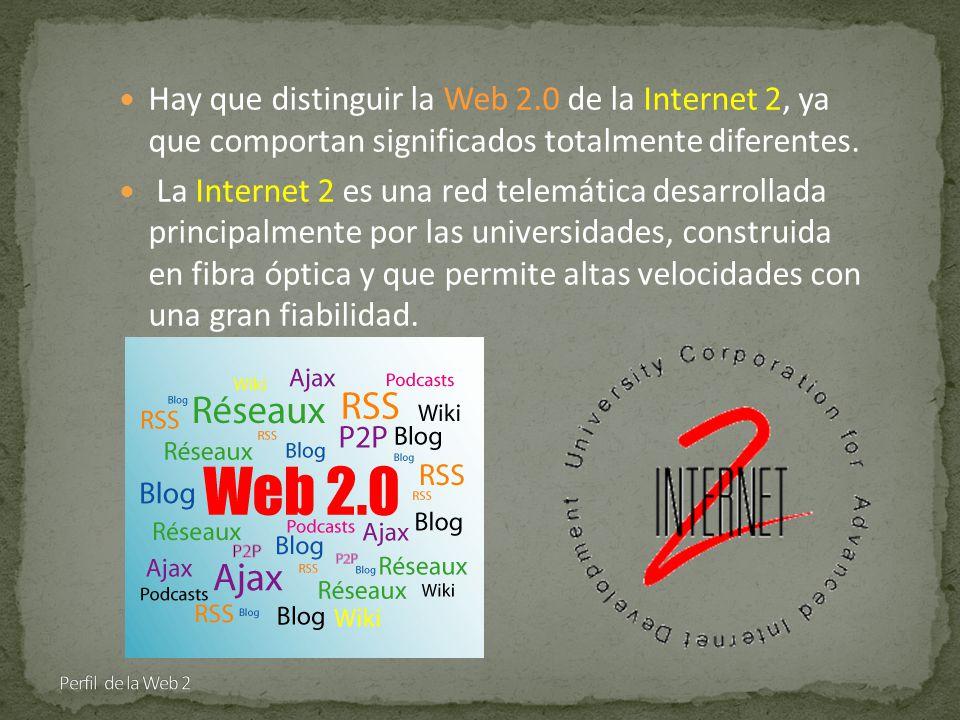 Hay que distinguir la Web 2.0 de la Internet 2, ya que comportan significados totalmente diferentes.