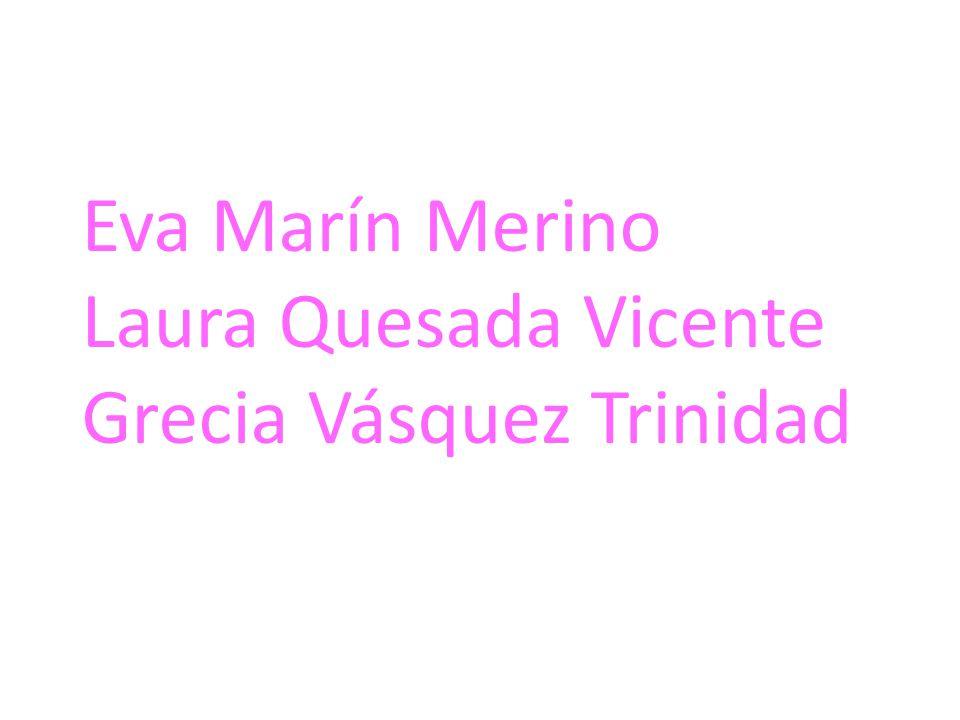 Eva Marín Merino Laura Quesada Vicente Grecia Vásquez Trinidad