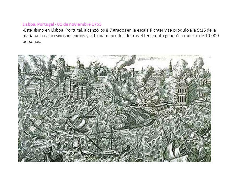 Lisboa, Portugal - 01 de noviembre 1755 -Este sismo en Lisboa, Portugal, alcanzó los 8,7 grados en la escala Richter y se produjo a la 9:15 de la mañana.
