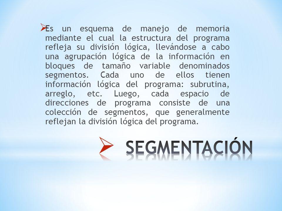 Es un esquema de manejo de memoria mediante el cual la estructura del programa refleja su división lógica, llevándose a cabo una agrupación lógica de la información en bloques de tamaño variable denominados segmentos.