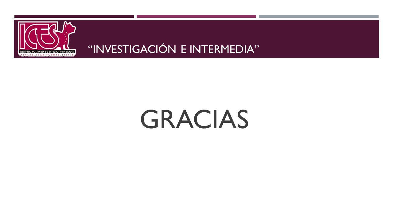 INVESTIGACIÓN E INTERMEDIA GRACIAS