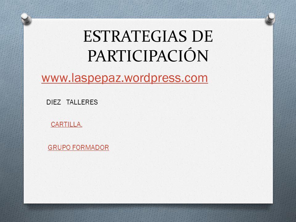 ESTRATEGIAS DE PARTICIPACIÓN www.laspepaz.wordpress.com DIEZ TALLERES CARTILLA. GRUPO FORMADOR