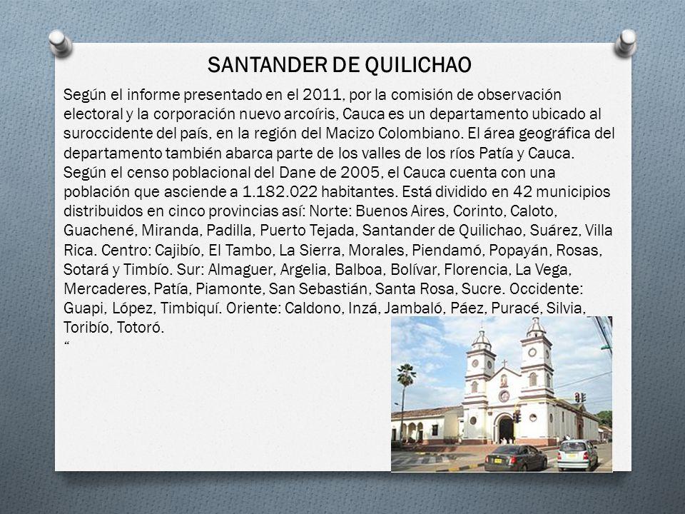 SANTANDER DE QUILICHAO Según el informe presentado en el 2011, por la comisión de observación electoral y la corporación nuevo arcoíris, Cauca es un d