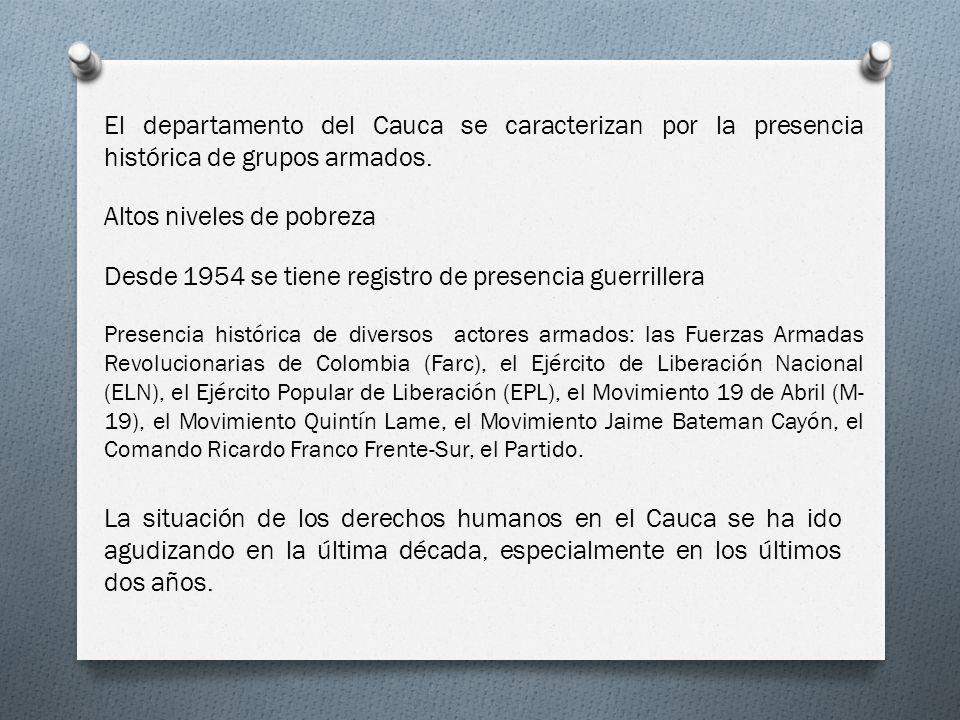 El departamento del Cauca se caracterizan por la presencia histórica de grupos armados. Altos niveles de pobreza Desde 1954 se tiene registro de prese