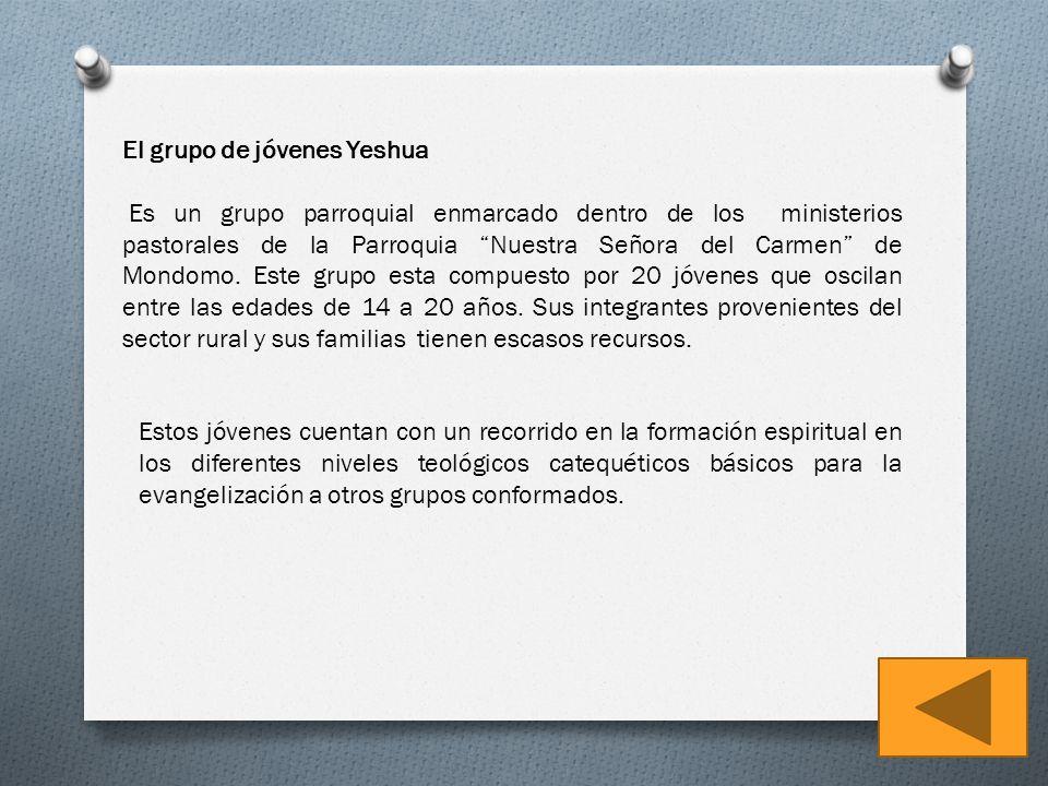 El grupo de jóvenes Yeshua Es un grupo parroquial enmarcado dentro de los ministerios pastorales de la Parroquia Nuestra Señora del Carmen de Mondomo.