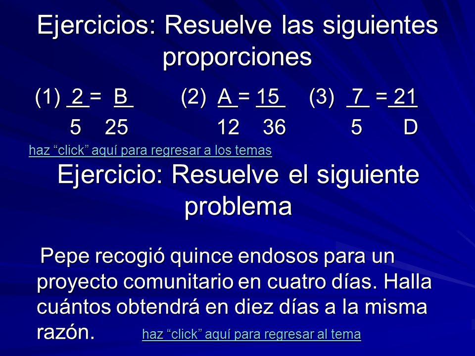 Ejercicios: identifica los medios y los extremos (1) 2 = 10 (2) A = 15 (3) 7 = 21 (1) 2 = 10 (2) A = 15 (3) 7 = 21 5 25 12 36 5 D 5 25 12 36 5 D (1) 2