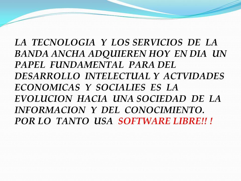LA TECNOLOGIA Y LOS SERVICIOS DE LA BANDA ANCHA ADQUIEREN HOY EN DIA UN PAPEL FUNDAMENTAL PARA DEL DESARROLLO INTELECTUAL Y ACTVIDADES ECONOMICAS Y SO