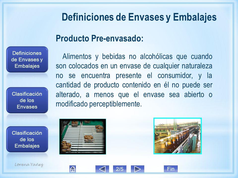 Definiciones de Envases y Embalajes Producto Pre-envasado: Alimentos y bebidas no alcohólicas que cuando son colocados en un envase de cualquier naturaleza no se encuentra presente el consumidor, y la cantidad de producto contenido en él no puede ser alterado, a menos que el envase sea abierto o modificado perceptiblemente.