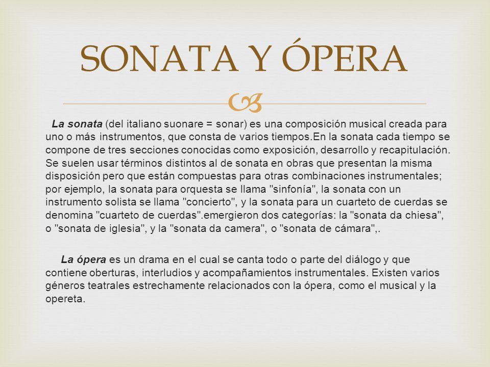 La sonata (del italiano suonare = sonar) es una composición musical creada para uno o más instrumentos, que consta de varios tiempos.En la sonata cada