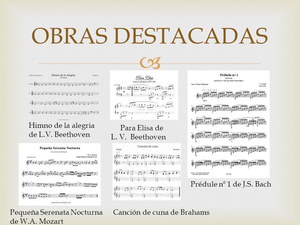 OBRAS DESTACADAS Himno de la alegria de L.V. Beethoven Para Elisa de L. V. Beethoven Prédule nº 1 de J.S. Bach Pequeña Serenata Nocturna de W.A. Mozar