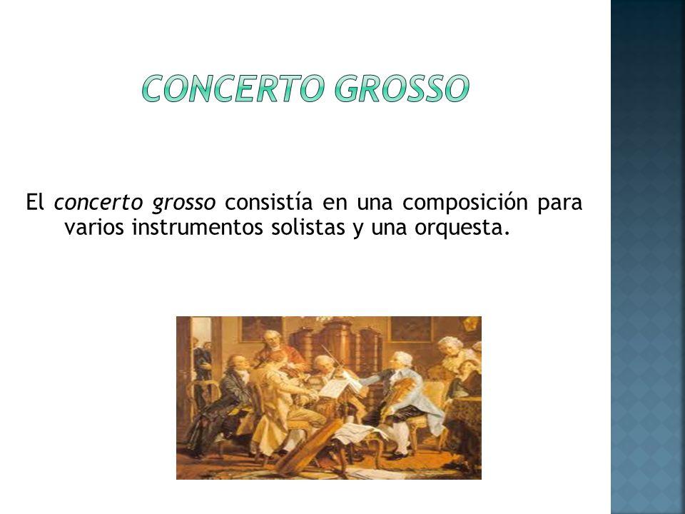 El concerto grosso consistía en una composición para varios instrumentos solistas y una orquesta.