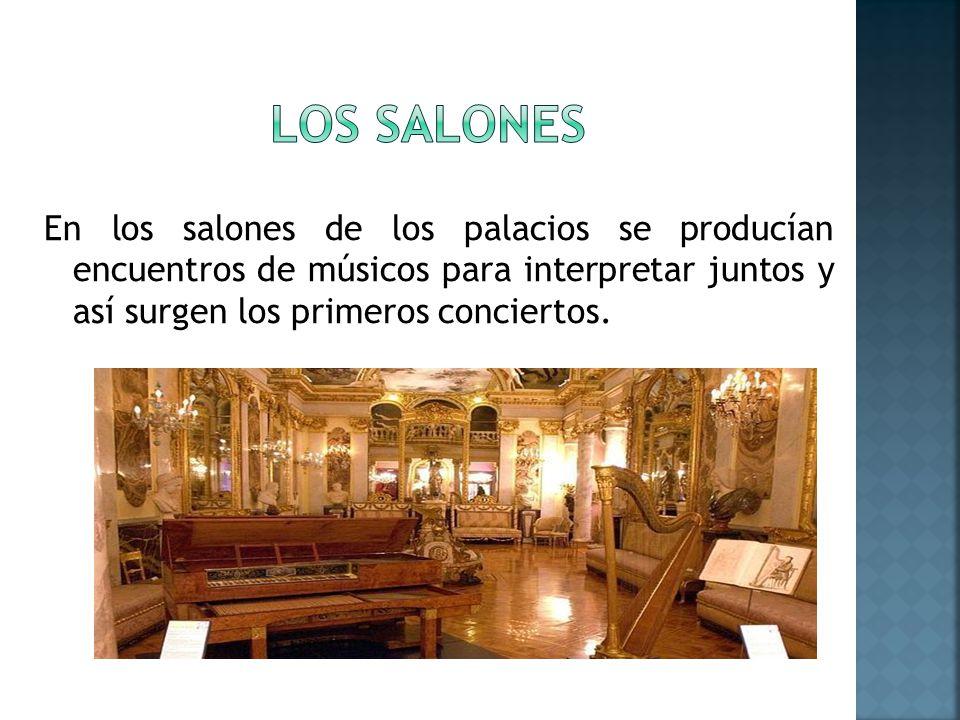 En los salones de los palacios se producían encuentros de músicos para interpretar juntos y así surgen los primeros conciertos.
