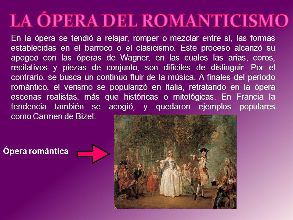 En la ópera se tendió a relajar, romper o mezclar entre sí, las formas establecidas en el barroco o el clasicismo. Este proceso alcanzó su apogeo con