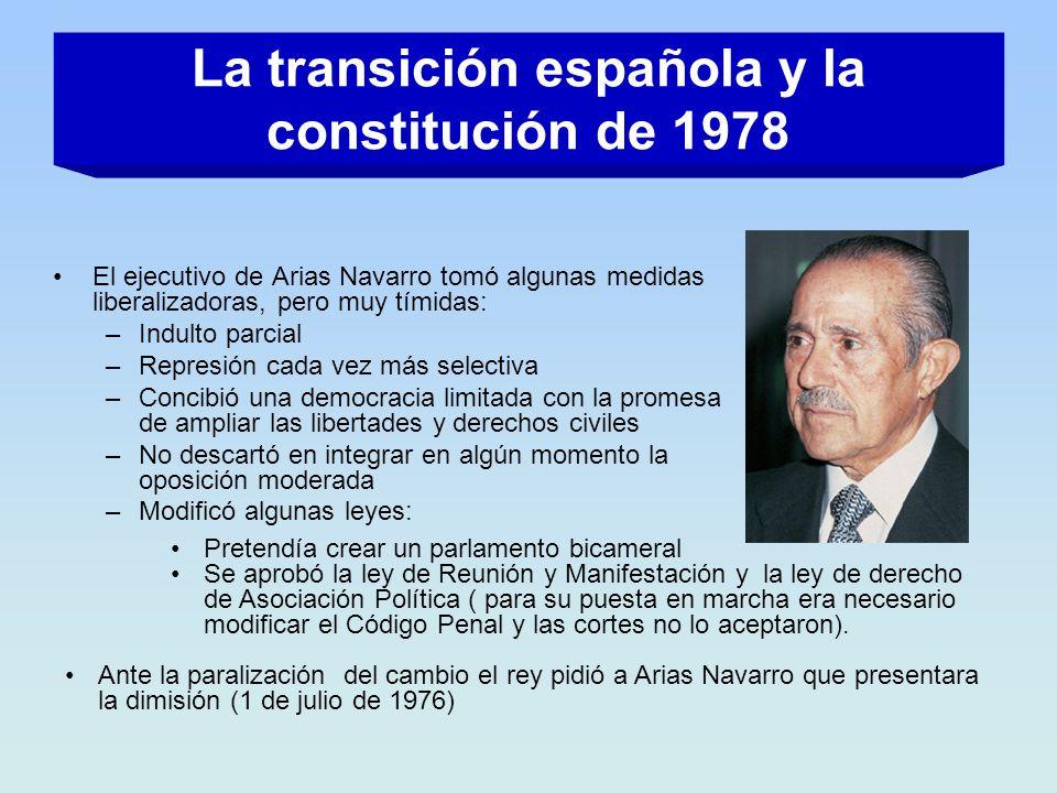 La transición española y la constitución de 1978 El ejecutivo de Arias Navarro tomó algunas medidas liberalizadoras, pero muy tímidas: –Indulto parcia