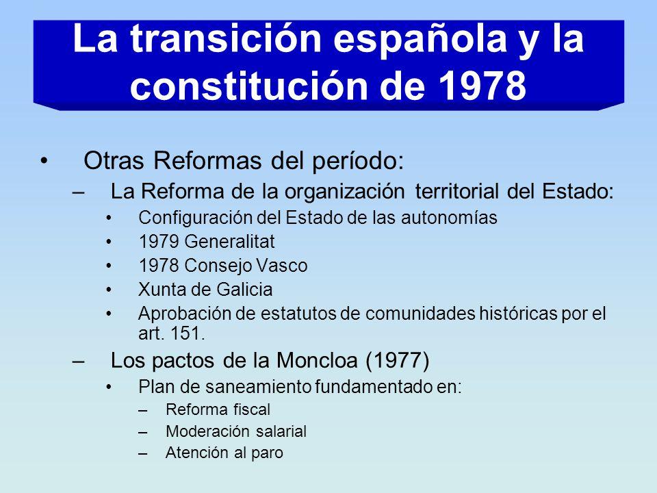 Otras Reformas del período: –La Reforma de la organización territorial del Estado: Configuración del Estado de las autonomías 1979 Generalitat 1978 Co