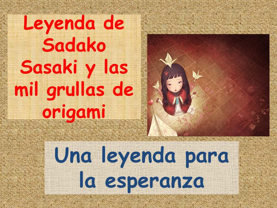 Leyenda de Sadako Sasaki y las mil grullas de origami Una leyenda para la esperanza