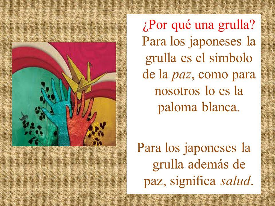 ¿Por qué una grulla? Para los japoneses la grulla es el símbolo de la paz, como para nosotros lo es la paloma blanca. Para los japoneses la grulla ade